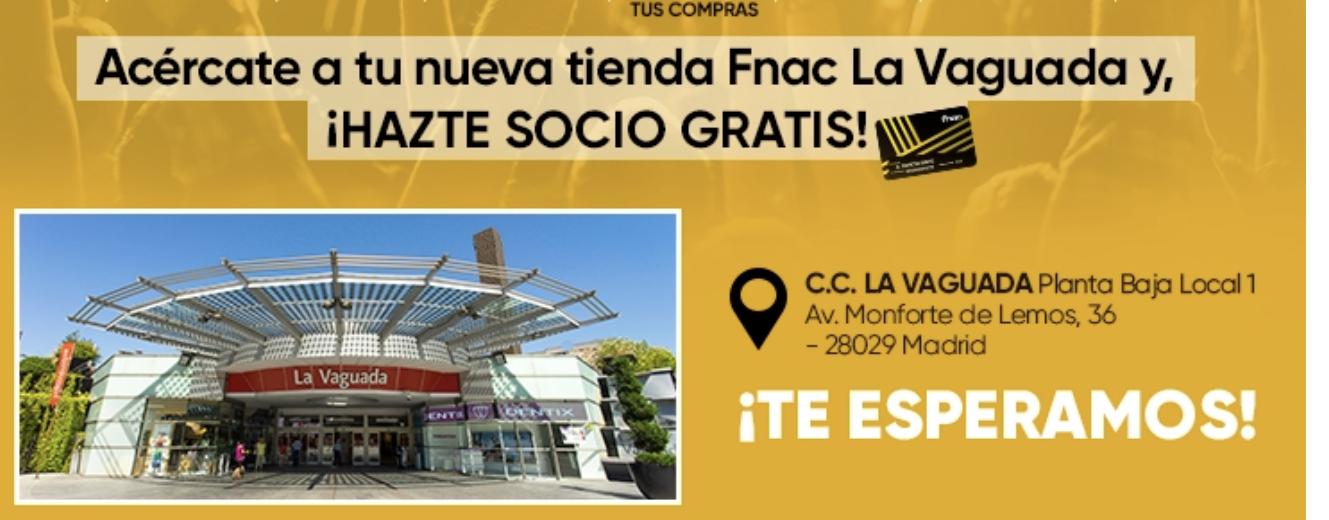 Alta socio FNAC gratis por inauguración tienda La Vaguada (Madrid)