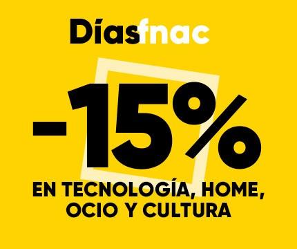 VUELVEN LOS DÍAS FNAC 15% DESCUENTO EN TECNOLOGÍA,HOME,OCIO Y CULTURA Y 5% EN CAJAS EXPERIENCIAS.