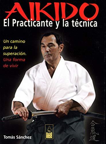 Aikido. El practicante y la técnica: Un camino para la superación. Una forma de vivir
