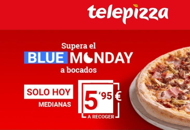 Blue Monday Telepizza: Medianas a 5.95 a recoger.