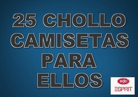 25 CHOLLO CAMISETAS PARA ELLOS (ULTIMAS UNIDADES) POR MENOS DE 10€/UNIDAD