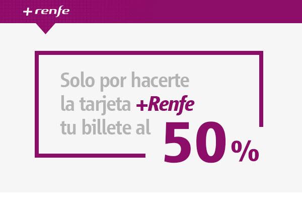 50% Descuento por hacerte tarjeta +Renfe