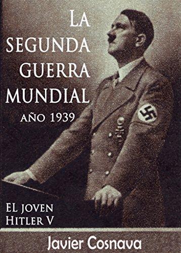 LA SEGUNDA GUERRA MUNDIAL, AÑO 1939 (WW2) (Kindle Gratis)
