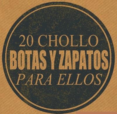 20 CHOLLO BOTAS Y ZAPATOS PARA ELLOS (ULTIMAS UNIDADES)