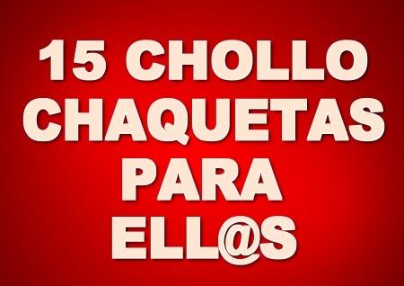 15 CHOLLO CHAQUETAS PARA ELL@S (ULTIMAS UNIDADES)