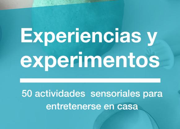 Experiencias y experimentos: 50 actividades sensoriales para entretenerse en casa