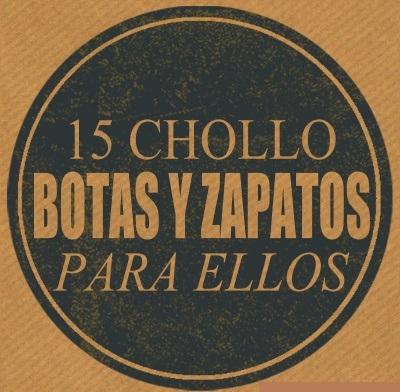 15 CHOLLO BOTAS Y ZAPATOS PARA ELLOS (ULTIMAS UNIDADES)