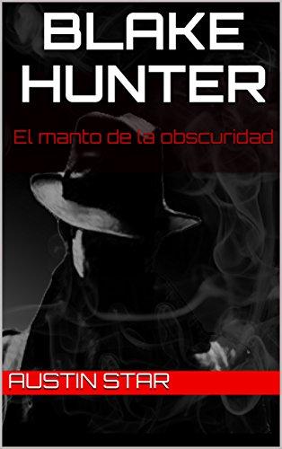 Amazon Kindle Gratis: 'Blake Hunter: El Manto de la obscuridad' (#1 saga de misterio)