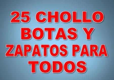 25 CHOLLO BOTAS Y ZAPATOS PARA TODOS (ULTIMAS UNIDADES)