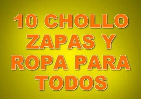 10 CHOLLO ZAPAS Y ROPA PARA TODOS (ULTIMAS UNIDADES)