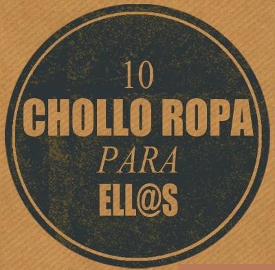 10 CHOLLO ROPA PARA ELL@S (ULTIMAS UNIDADES)