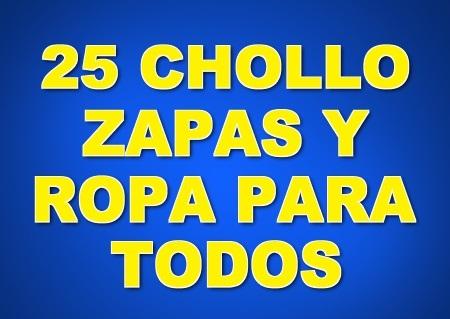 25 CHOLLO ZAPAS Y ROPA PARA TODOS (ULTIMAS UNIDADES)