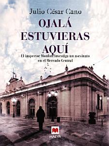 E-book Ojalá estuvieras aquí: (La serie del inspector Monfort 3) Julio César Cano(y en Amazon)