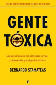 Gente tóxica: Cómo identificar y tratar a las personas que te complican la vida para relacionarse plenamente