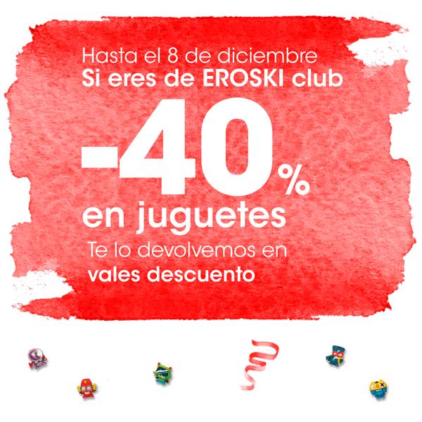 40% descuento juguetes Eroski, solo Eroski club (vale descuento para próximas compras)