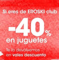 EROSKI: Devolución del 40% en vales por compras en juguetes del 02 al 05 de Enero.