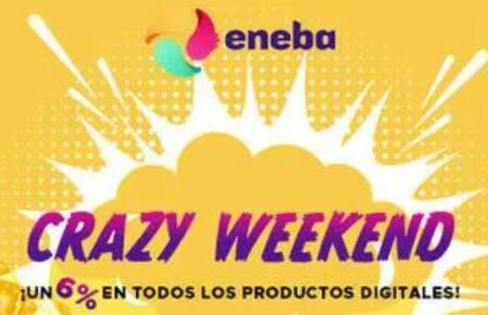 CRAZY WEEKEND en ENEBA 6% de DTO en TODO lo digital