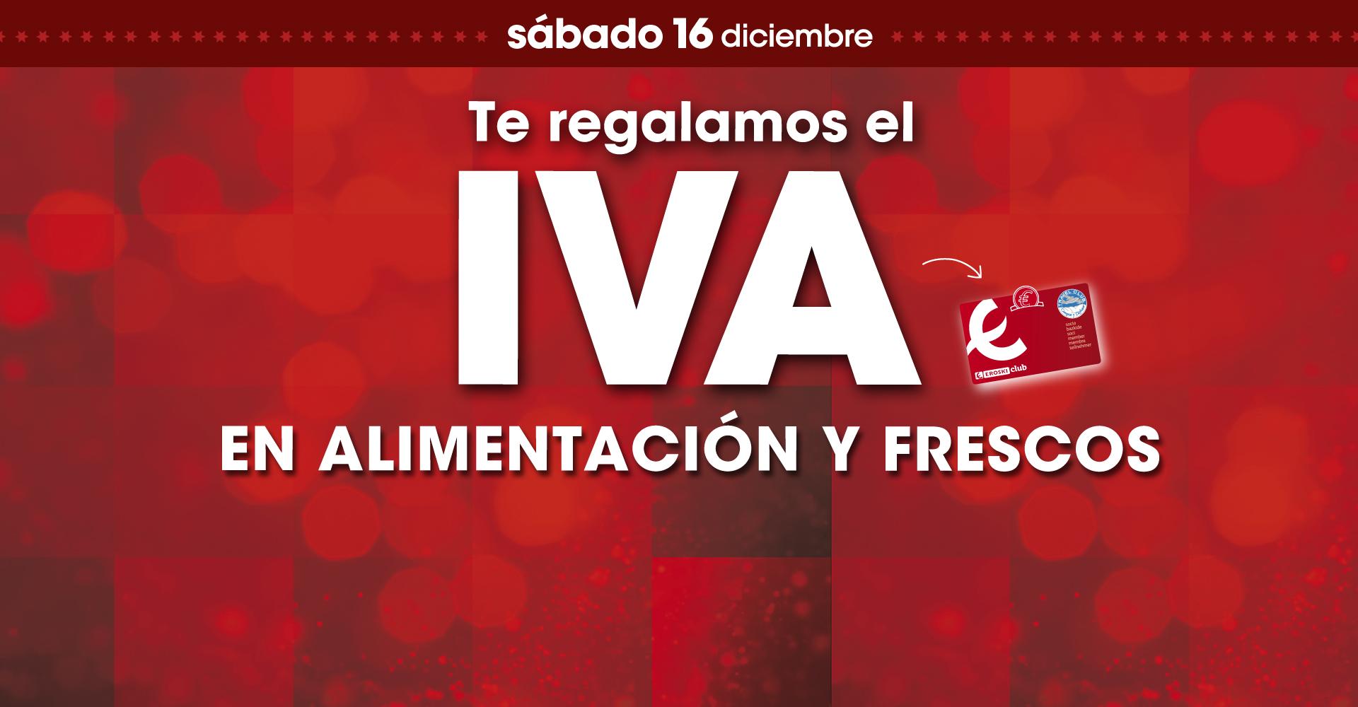 EROSKI: Sábado 16 diciembre (devuelven en importe del iva en Alimentación y Frescos)